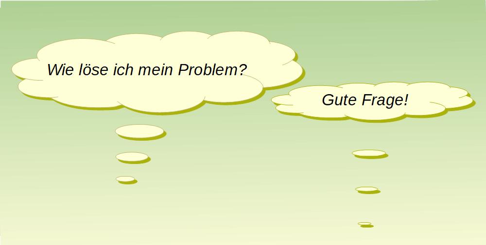 - Wie löse ich mein Problem? - Gute Frage!